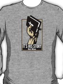 It's His Story Not Mine T-Shirt
