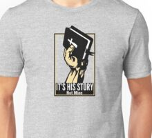 It's His Story Not Mine Unisex T-Shirt