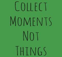 COLLECT MOMENTS NOT THINGS by Rob Price