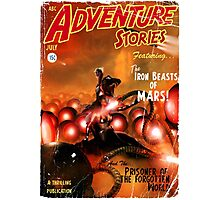 Pulp Adventure Stories: The Iron Beasts of Mars! Photographic Print