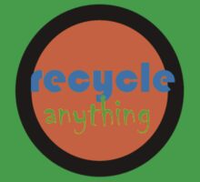 Recycle anything by Uncle McPaint