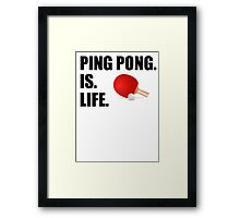 Ping Pong Is Life Framed Print