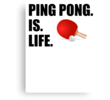 Ping Pong Is Life Canvas Print