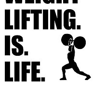 Weightlifting Is Life by kwg2200