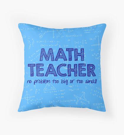 Math Teacher (no problem too big or too small) - blue Throw Pillow