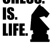 Chess Is Life by kwg2200