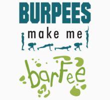 Burpees Make Me Barfee by uncleyosh