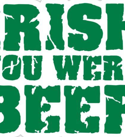 Irish you were beer Sticker