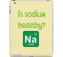 Is sodium healthy?  Funny design iPad Case/Skin