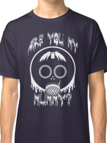 Are You My Mummy? - Doctor Who Inspired Shirt! Classic T-Shirt