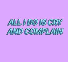 ALL I DO IS CRY AND COMPLAIN Sticker