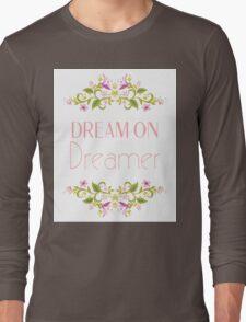 Dream On Dreamer Long Sleeve T-Shirt