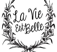 La Vie est Belle by PatiDesigns