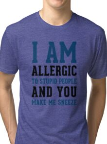 I AM ALLERGIC - FUNNY Tri-blend T-Shirt