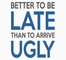 Better to be late than to arrive ugly by clubbers06