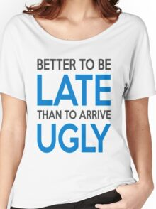 Better to be late than to arrive ugly Women's Relaxed Fit T-Shirt