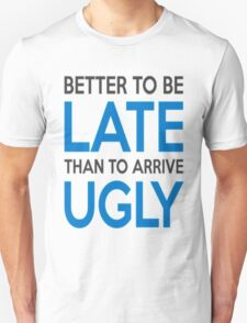 Better to be late than to arrive ugly Unisex T-Shirt