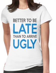 Better to be late than to arrive ugly Womens Fitted T-Shirt