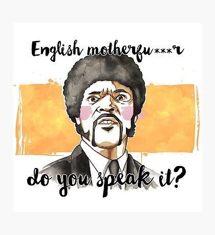 Pulp fiction - Jules Winnfield - English motherfu***r do you speack it? Photographic Print