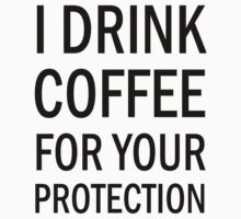 I drink coffee for your protection (black) by artemisd