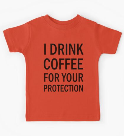 I drink coffee for your protection (black) Kids Tee