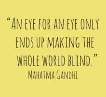 """An eye for an eye only ends up making the whole world blind."" Mahatma Gandhi   by Rob Price"