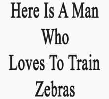 Here Is A Man Who Loves To Train Zebras  by supernova23