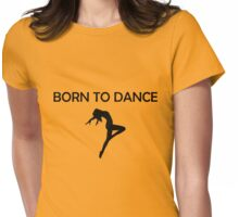 Born To Dance Black Version Womens Fitted T-Shirt