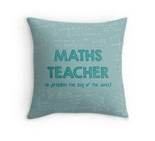 Maths Teacher (no problem too big or too small) - green Throw Pillow