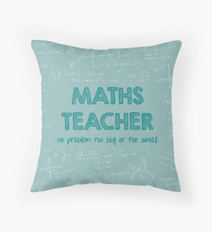 Maths Teacher (no problem too big or too small) - green Throw Pillow