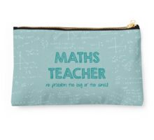 Maths Teacher (no problem too big or too small) - green Studio Pouch