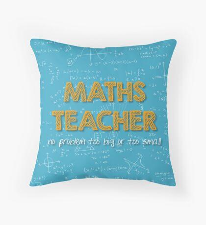 Maths Teacher (no problem too big or too small) - blue Throw Pillow