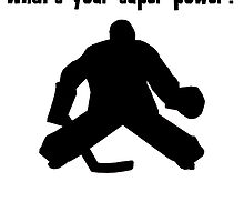 I Play Hockey (Goalie). What's Your Super Power? by kwg2200