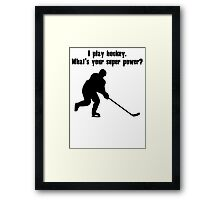 I Play Hockey. What's Your Super Power? Framed Print
