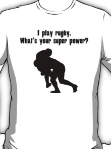 I Play Rugby. What's Your Super Power? T-Shirt