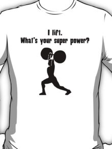 I Lift. What's Your Super Power? T-Shirt