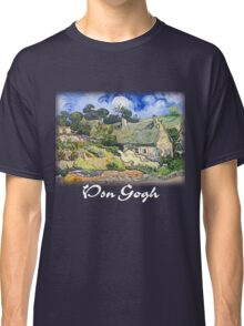 Vincent Van Gogh - Cottages with Thatched Roofs Classic T-Shirt