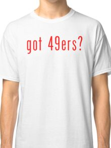 got 49ers? Classic T-Shirt