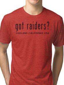 Oakland Raiders got raiders? T-Shirt and Hoodie Tri-blend T-Shirt