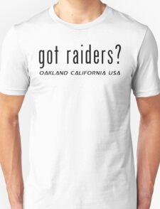 Oakland Raiders got raiders? T-Shirt and Hoodie Unisex T-Shirt