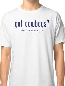 "Dallas Cowboys ""got cowboys?"" T-Shirt and Hoodie Classic T-Shirt"