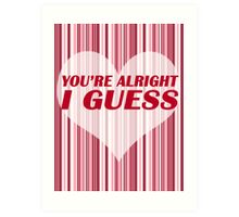 You're Alright Art Print