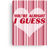 You're Alright Canvas Print