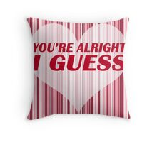 You're Alright Throw Pillow