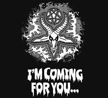 I'm Coming for you Unisex T-Shirt