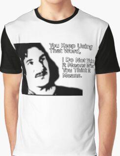 Inigo Montoya,  You Keep Using That Word Graphic T-Shirt