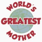 World's Greatest Mother by DetourShirts