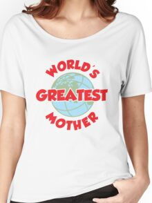 World's Greatest Mother Women's Relaxed Fit T-Shirt