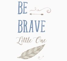 Be Brave Little One Kids Clothes