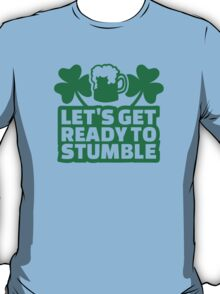 Let's get ready to stumble beer T-Shirt